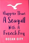 Happier Than A Seagull with A French Fry Ocean City Maryland Fridge Magnet