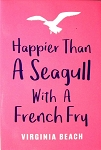 Happier Than A Seagull with A French Fry Virginia Beach Virginia Fridge Magnet