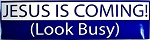 Jesus is Coming (Look Busy) Bumper Sticker