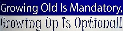 Growing Old is Mandatory, Growing up is Optional Bumper Sticker