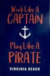 Work Like A Captain Play Like A Pirate Virginia Beach Virginia Fridge Magnet