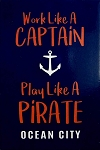 Work Like A Captain Play Like A Pirate Ocean City Maryland Fridge Magnet