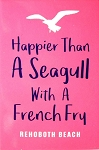 Happier Than A Seagull with A French Fry Rehoboth Beach Delaware Fridge Magnet