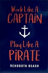 Work Like A Captain Play Like A Pirate Rehoboth Beach Delaware Fridge Magnet