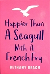 Happier Than A Seagull with A French Fry Bethany Beach Delaware Fridge Magnet