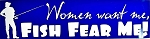 Women want me, Fish Fear ME Bumper Sticker