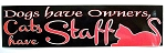 Dogs Have Owners Cats Have Staff Bumper Sticker