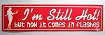 I'm Still Hot but Now it Comes in Flashes Bumper Sticker