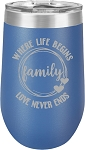 Family Where Life Begins Love Never Ends Stainless Steel Insulated Wine Tumbler with Lid 12 oz. or 16 Oz.