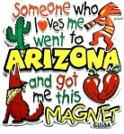 Someone who Loves me went to Arizona and got me this Fridge Magnet