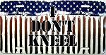 I Don't Kneel License Plate